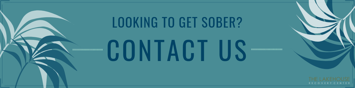 Contact Us Today If You Need Support and Help Getting Sober - Lakehouse Recovery Center